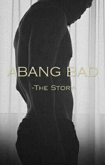Abang Bad - The Story