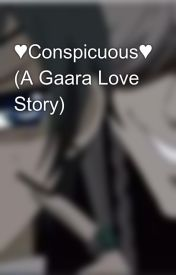 ♥Conspicuous♥ (A Gaara Love Story) by michi4235