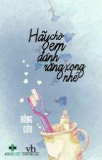 Hãy Chờ Em Đánh Răng Xong Nhé! - Hồng Cửu by BeoAdi