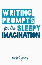 Writing Prompts for the Sleepy Imagination by BasilGrey