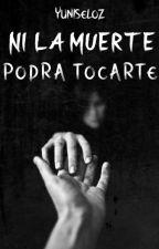 Ni la muerte podra tocarte by YuniseLoz