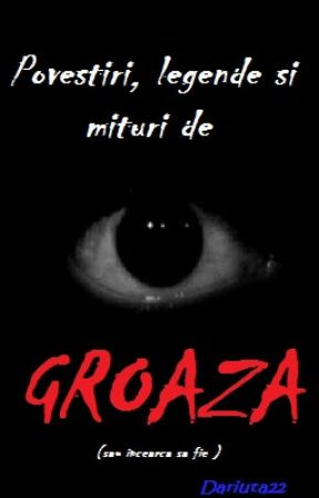Povestiri, legende si mituri de groaza (sau incearca sa fie ) by Dariuta22