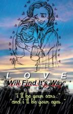 Love Will Find It's Way by hugehearted