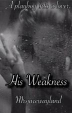 His Weakness by mrsjacewayland