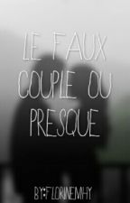 ~ Le Faux Couple ou Presque ~ by FlorineMhy