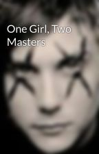 One Girl, Two Masters by --Samryn--