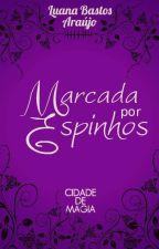 Cidade de Magia - Marcada por Espinhos by LuanaBastosAraujo
