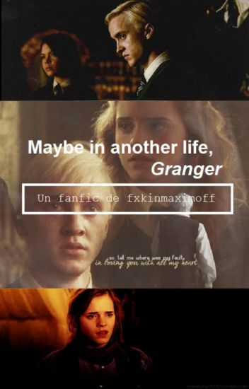 Maybe in another life, Granger