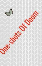 One-Shots Of Doom by AnimeGirl4213