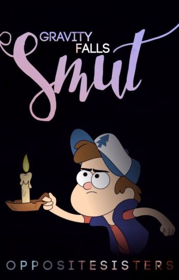 Gravity Falls Smut (Explicit) (COMPLETED)