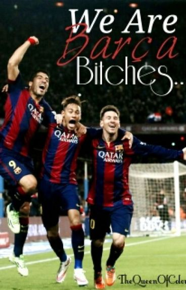 We Are Barça, Bitches!⚽