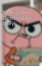 Melissa( One Direction Love Story) by harrietalove645