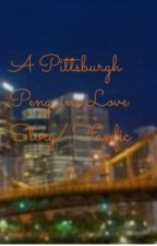 A Pittsburgh Penguins Love Story/ Fanfic by penguinsfan87