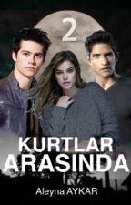 Kurtlar Arasında (2. Kitap)  by ALEYNA_AE