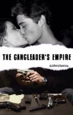 The Gangleader's Empire by ayyexxashleyyy