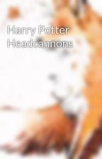 Harry Potter Headcannons by UnbreakableGal