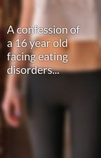 A confession of a 16 year old facing eating disorders... by flawlessdamsel