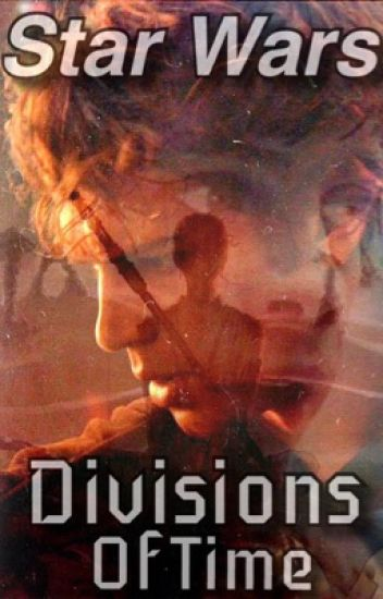 Star Wars: Divisions of Time (AU) {Wattys2016}