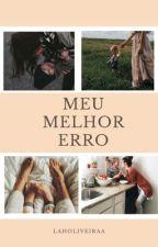 Meu melhor erro by LahOliveiraa