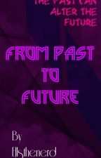 From Past To Future (ON HIATUS) by Ellsthenerd