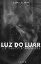 Luz do Luar - A Filha do Lobisomem  by raiantaylor