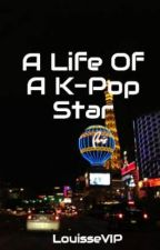 A Life Of A K-Pop Star by LouisseVIP