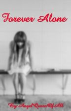 Forever Alone by AngelQueenOfAll
