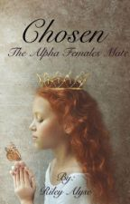 Chosen (The Alpha Females Mate) by RileyAlyse