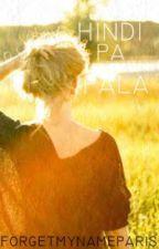 Hindi Pa Pala [One Shot Story] by ForgetMyNameParis