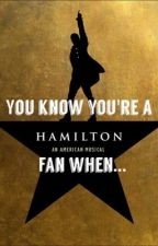 You know your a hamilfan when... by jordance1112