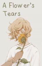 A Flower's Tears ((Boy x Boy)) by ll-Lord_Yonaka-ll