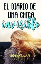 El Diario De Una Chica Invisible | #Wattys2016 by HersheysLover29