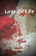 LoVe OR LiFe .. by tabby006