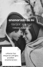 Enamorado de mi Mejor Amiga by LittleAramat