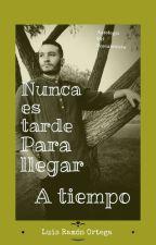 Nunca Es Tarde Para Llegar A Tiempo by LuisOrtegaVelasco