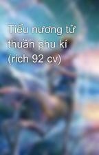 Tiểu nương tử thuần phu kí (rich 92 cv) by lailuoi