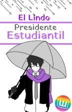 El Lindo Presidente Estudiantil [EDITANDO] by MissUsagi-sensei