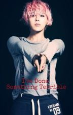 I've Done Something Terrible (GTOP Oneshot) by Missandysixx
