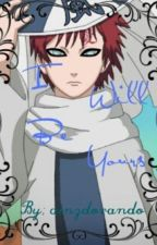 I Will Be Yours (Gaara X Reader) by ainzdorado