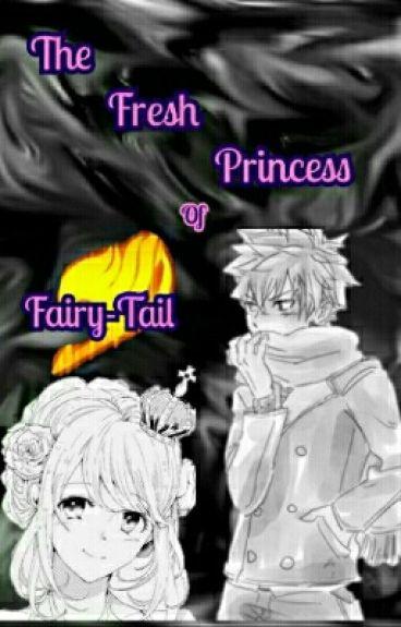 The Fresh Princess Of Fairy-Tail {Natsu Dragneel X Reader}
