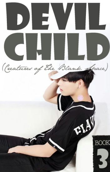 Devil Child III (Creatures of The Blank Space) [Kai EXO Fanfiction]