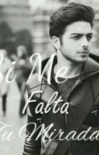 Si Me Falta Tu Mirada by Mrs_Barone24