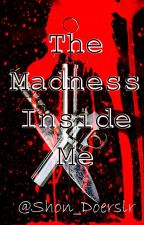 The Madness Inside Me [SLOW UPDATE] by Shon_Doerslr
