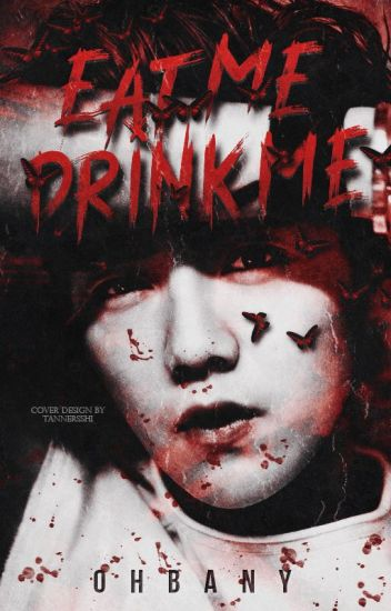 Eat Me, Drink Me » HunHan/Top!Han