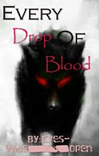Every Drop Of Blood by Eyes-Wide_Open