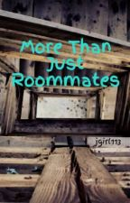 More Than Just Roommates (Book 1) by jgirl113