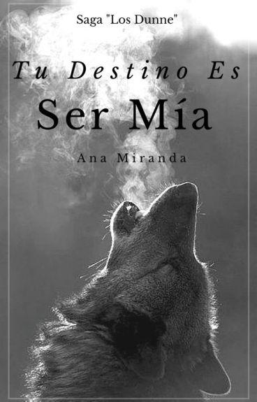 """Tu Destino Es Ser Mía (Saga """"Los Dunne"""" Libro 1) {TERMINADA}"""