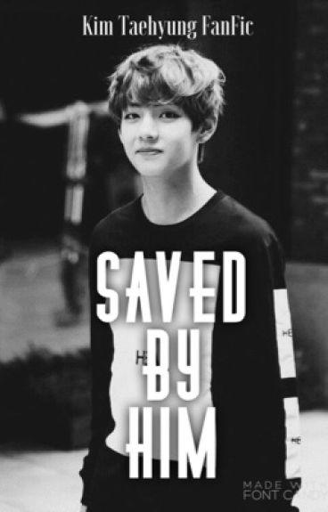 Saved by Him : Kim Taehyung (BTS's V) FanFic