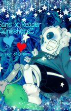 Sans x Reader Oneshots by HeirOfDreams