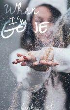When I'm Gone | #Wattys2016  by niallishgurl